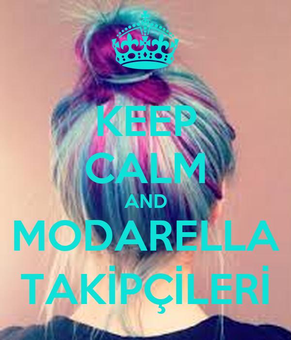 KEEP CALM AND MODARELLA TAKİPÇİLERİ