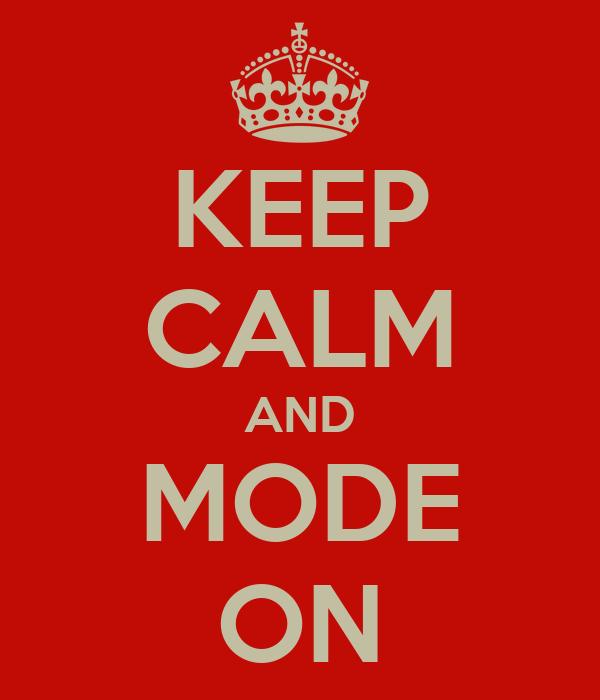 KEEP CALM AND MODE ON