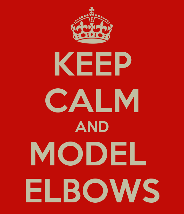 KEEP CALM AND MODEL  ELBOWS