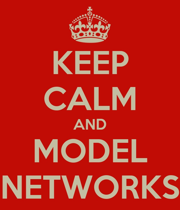 KEEP CALM AND MODEL NETWORKS