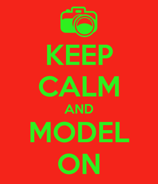 KEEP CALM AND MODEL ON