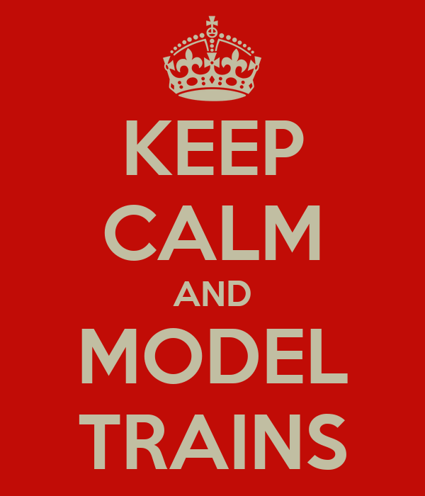 KEEP CALM AND MODEL TRAINS