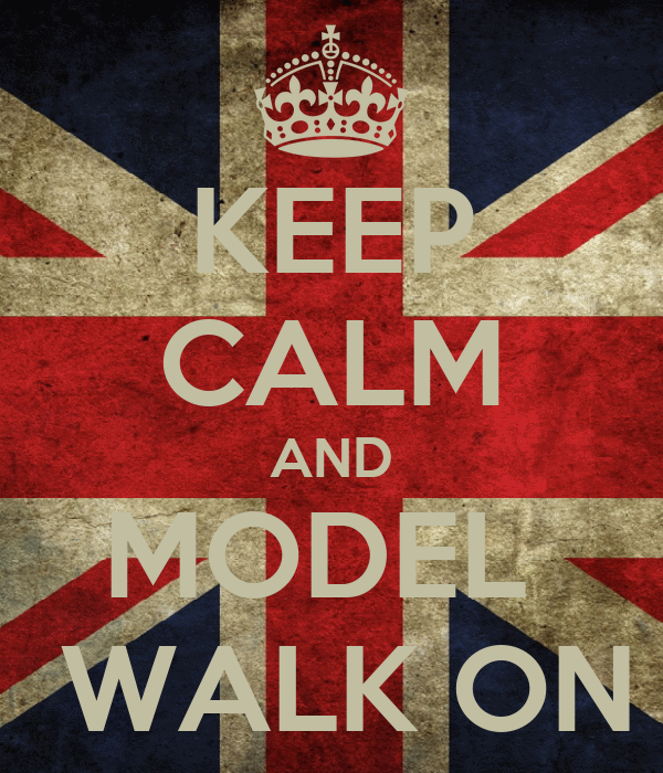 KEEP CALM AND MODEL   WALK ON