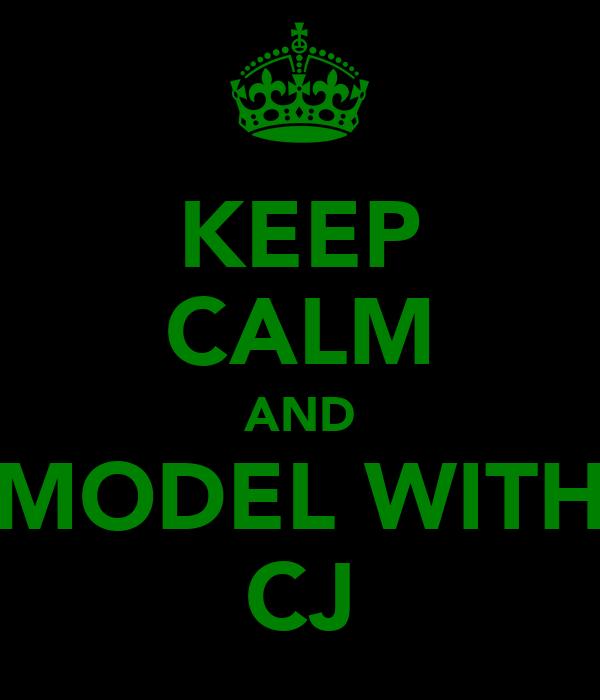KEEP CALM AND MODEL WITH CJ
