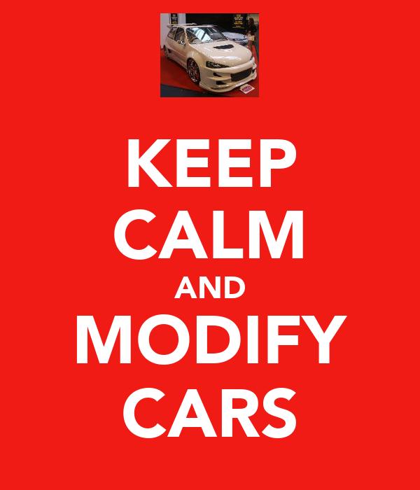 KEEP CALM AND MODIFY CARS