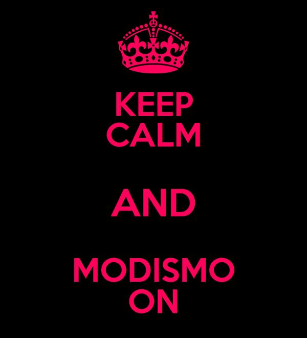 KEEP CALM AND MODISMO ON