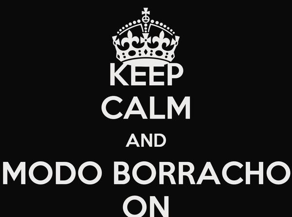 KEEP CALM AND MODO BORRACHO ON