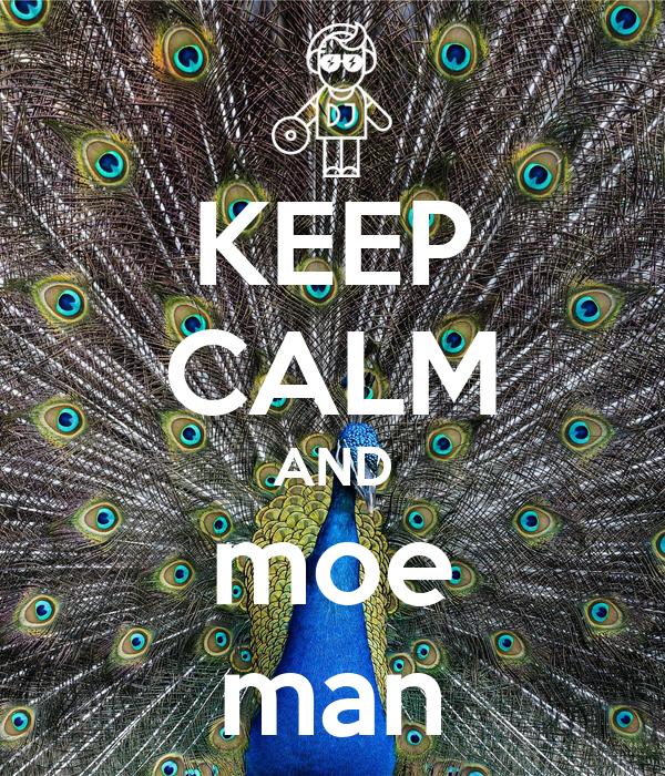 KEEP CALM AND moe man