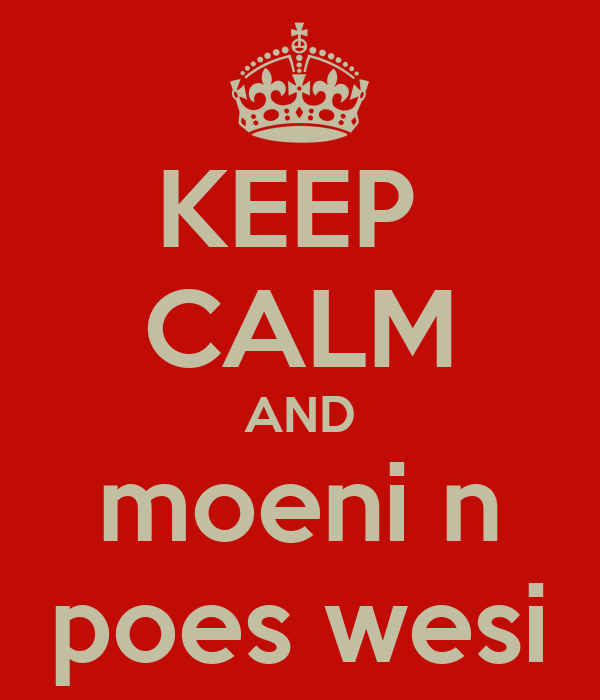 KEEP  CALM AND moeni n poes wesi