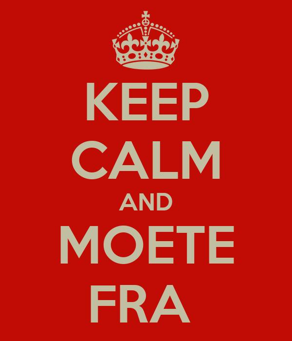 KEEP CALM AND MOETE FRA