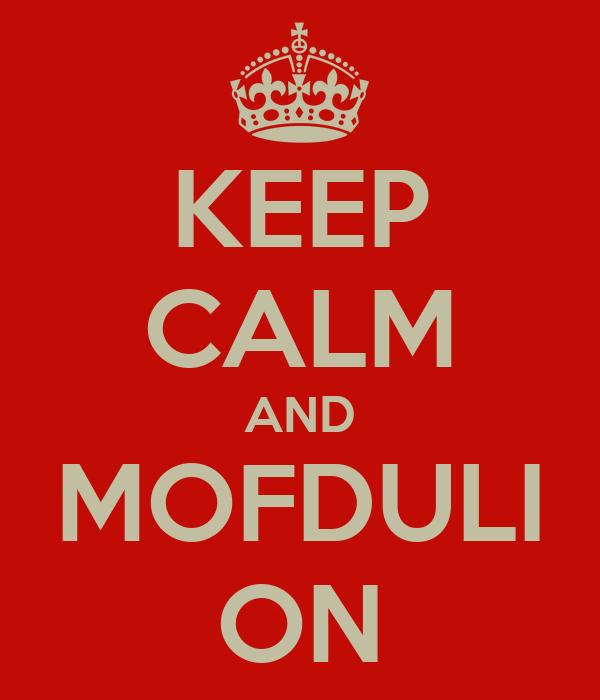 KEEP CALM AND MOFDULI ON