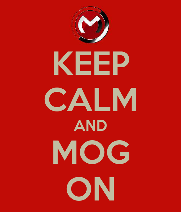 KEEP CALM AND MOG ON