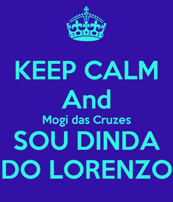 KEEP CALM And Mogi Das Cruzes SOU DINDA DO LORENZO Poster