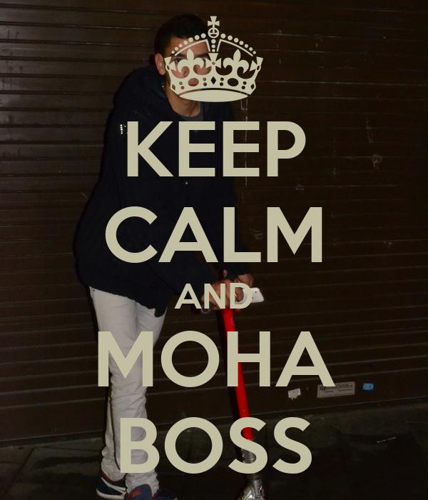 KEEP CALM AND MOHA BOSS