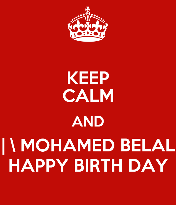 KEEP CALM AND | \ MOHAMED BELAL HAPPY BIRTH DAY