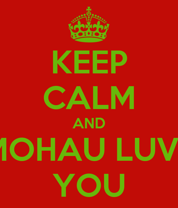 KEEP CALM AND MOHAU LUVS YOU