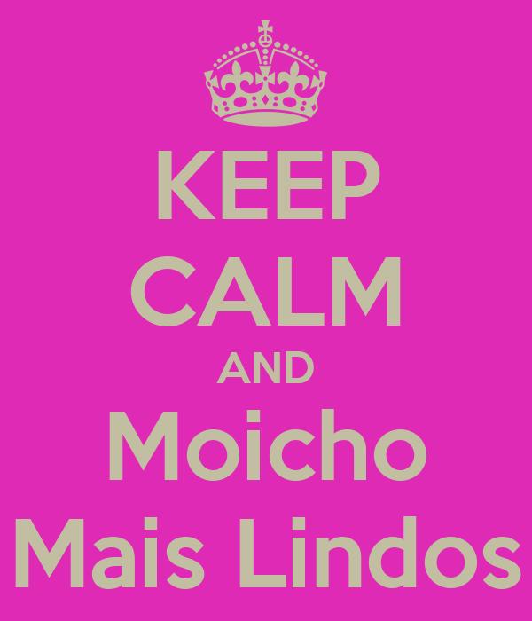 KEEP CALM AND Moicho Mais Lindos