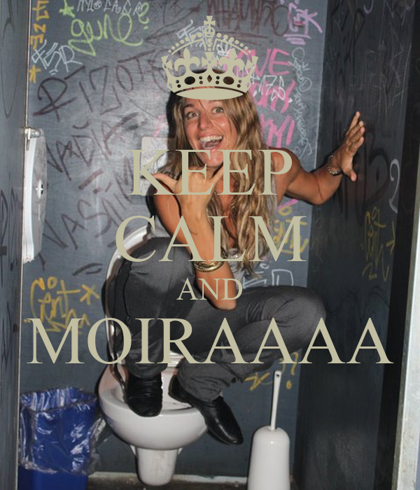 KEEP CALM AND MOIRAAAA
