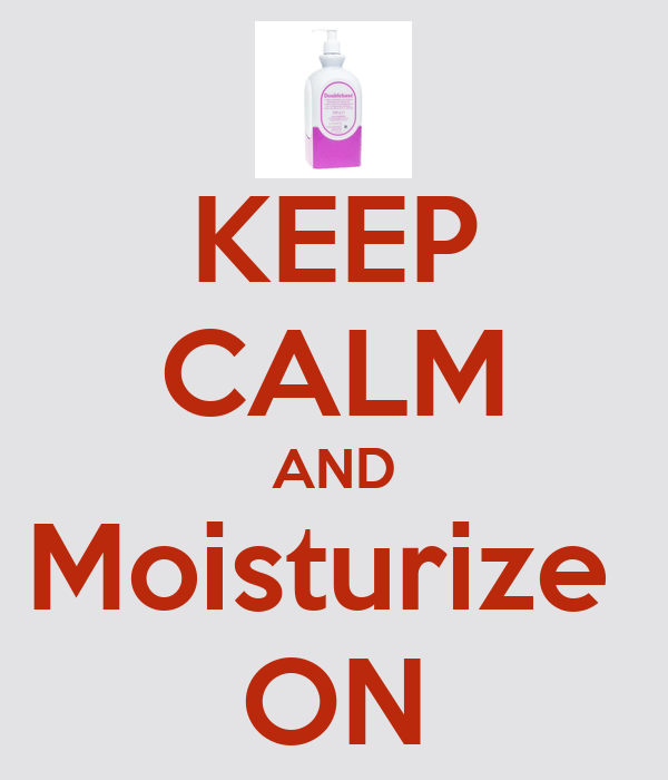 KEEP CALM AND Moisturize  ON