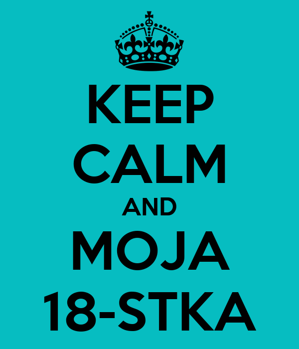 KEEP CALM AND MOJA 18-STKA