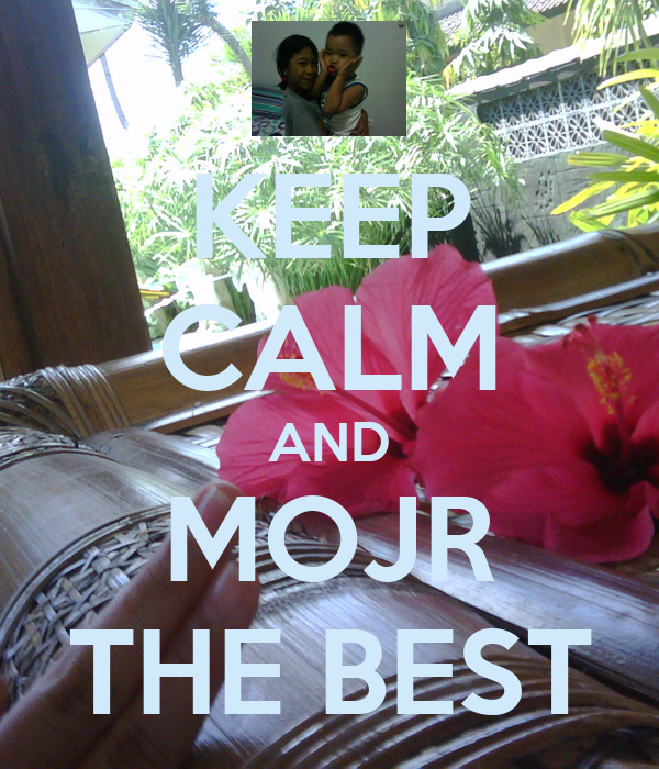 KEEP CALM AND MOJR THE BEST