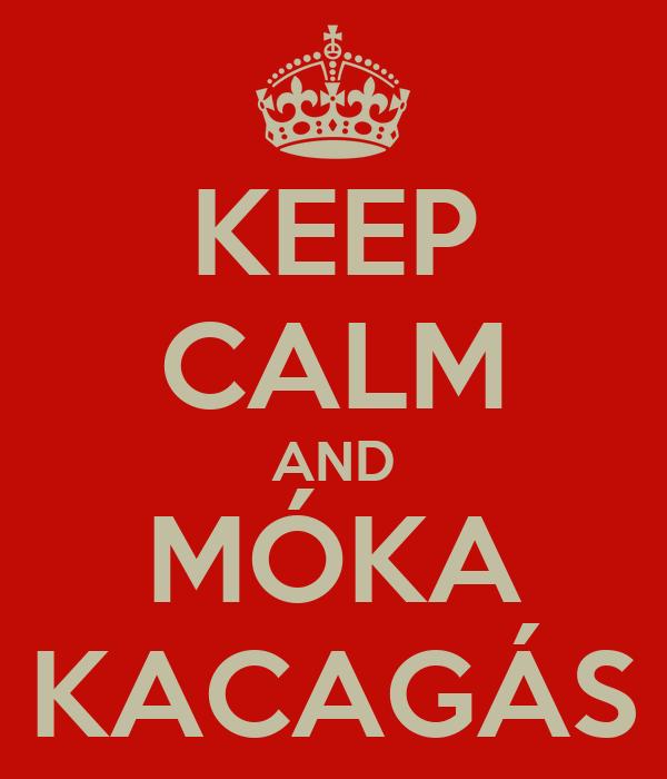 KEEP CALM AND MÓKA KACAGÁS