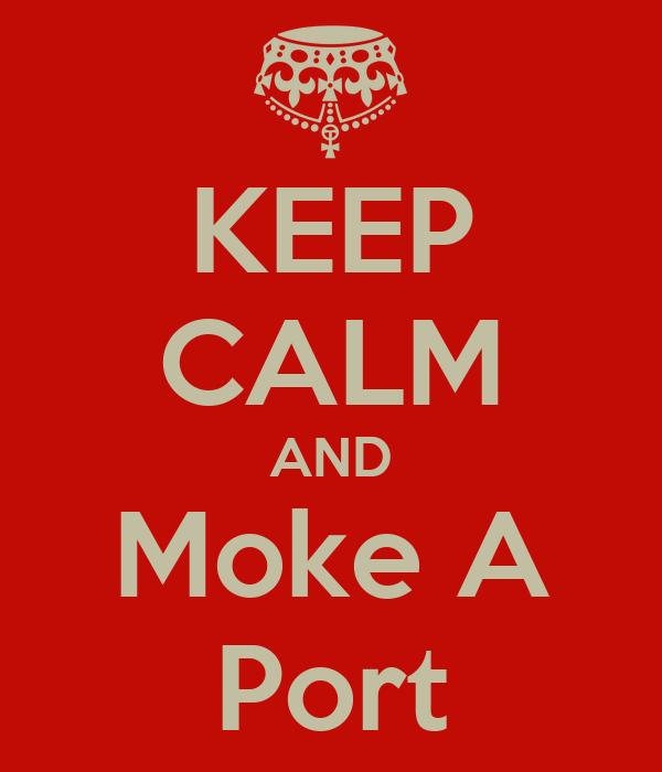 KEEP CALM AND Moke A Port