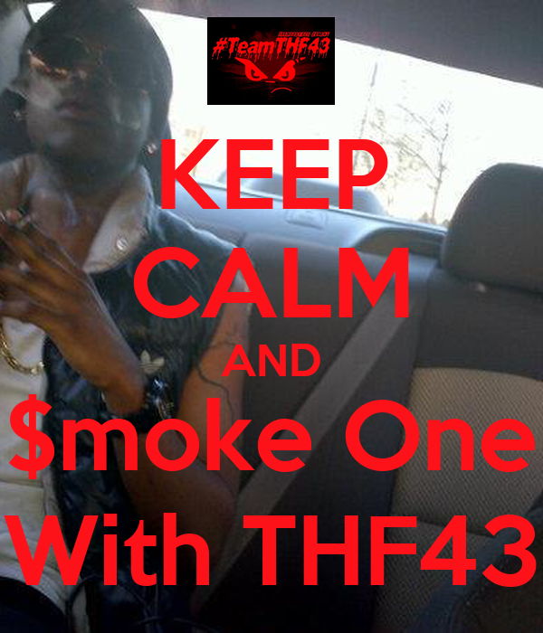 KEEP CALM AND $moke One With THF43