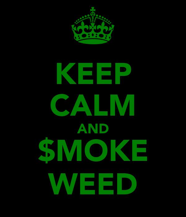 KEEP CALM AND $MOKE WEED