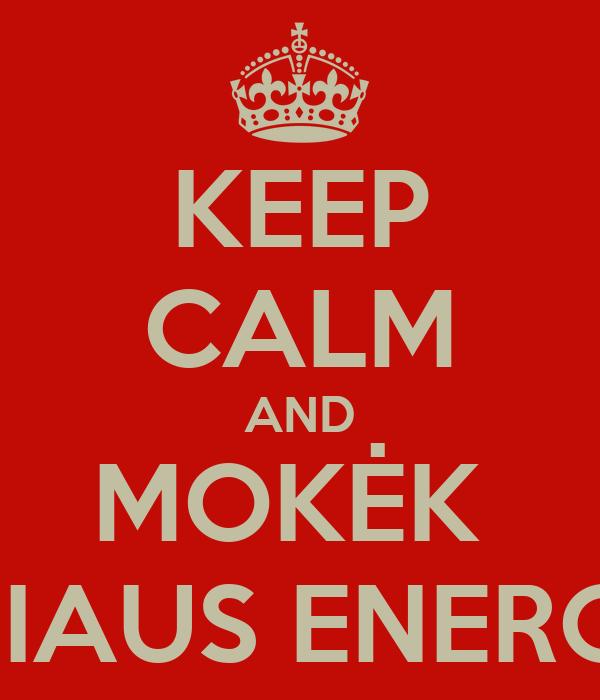 KEEP CALM AND MOKĖK  VILNIAUS ENERGIJAI