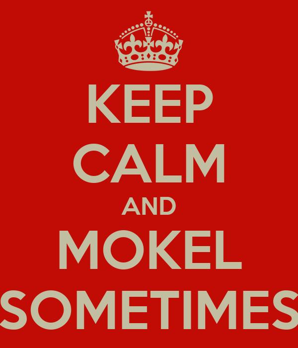 KEEP CALM AND MOKEL SOMETIMES