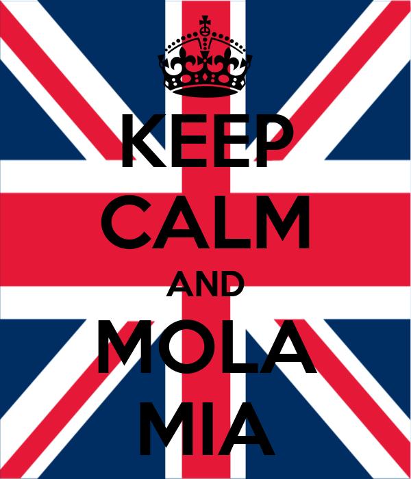 KEEP CALM AND MOLA MIA