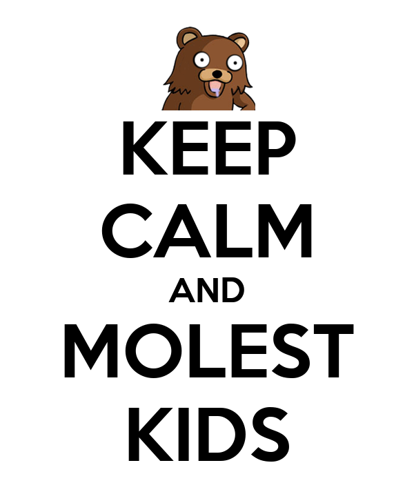 KEEP CALM AND MOLEST KIDS