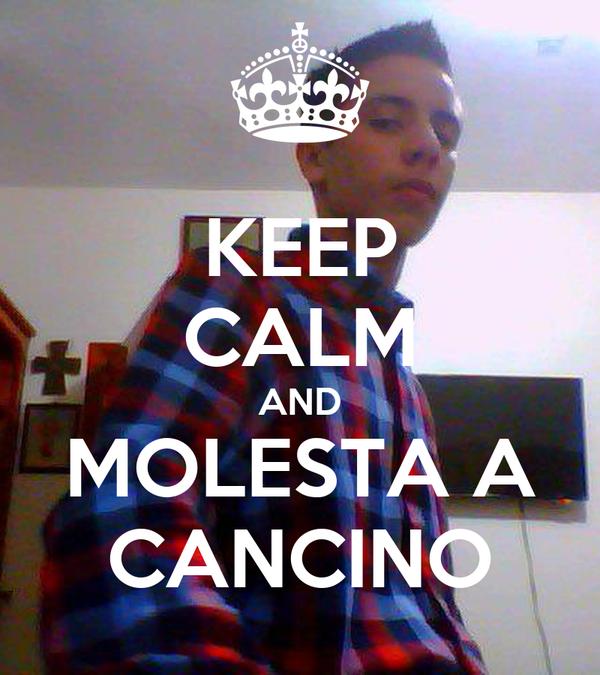 KEEP CALM AND MOLESTA A CANCINO