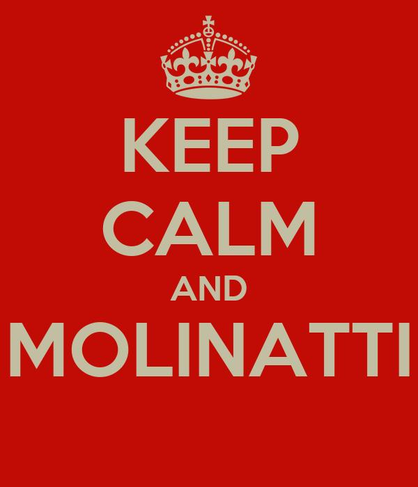 KEEP CALM AND MOLINATTI