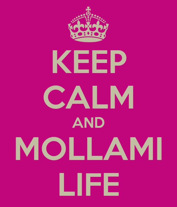 KEEP CALM AND MOLLAMI LIFE