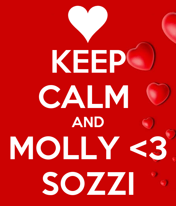 KEEP CALM  AND MOLLY <3 SOZZI
