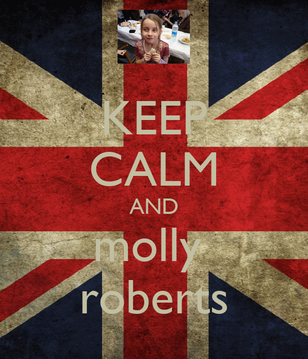 KEEP CALM AND molly  roberts