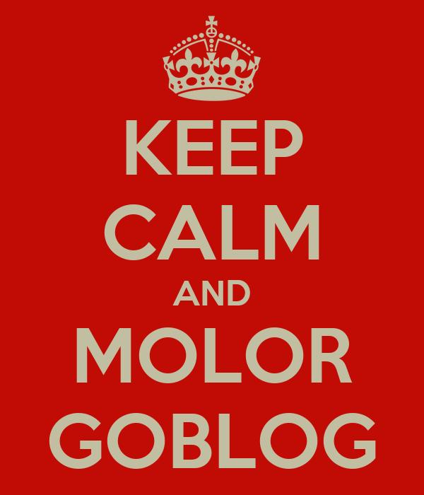 KEEP CALM AND MOLOR GOBLOG