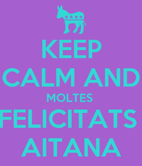 KEEP CALM AND MOLTES  FELICITATS  AITANA