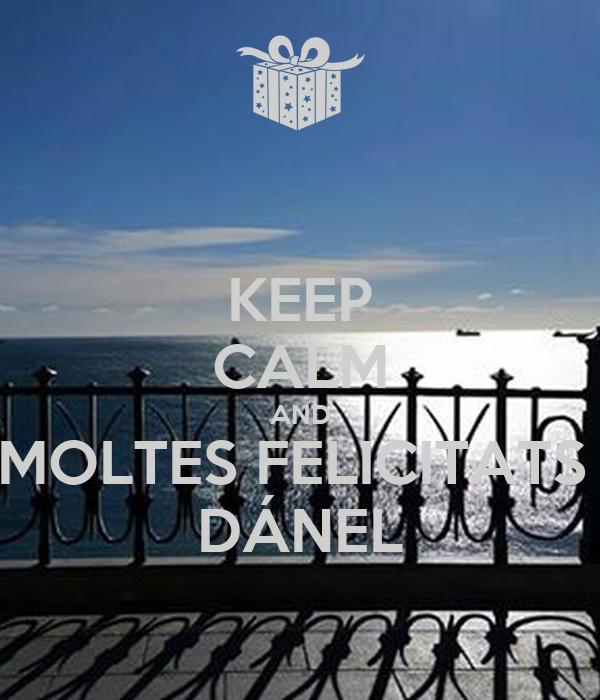 KEEP CALM AND MOLTES FELICITATS  DÁNEL