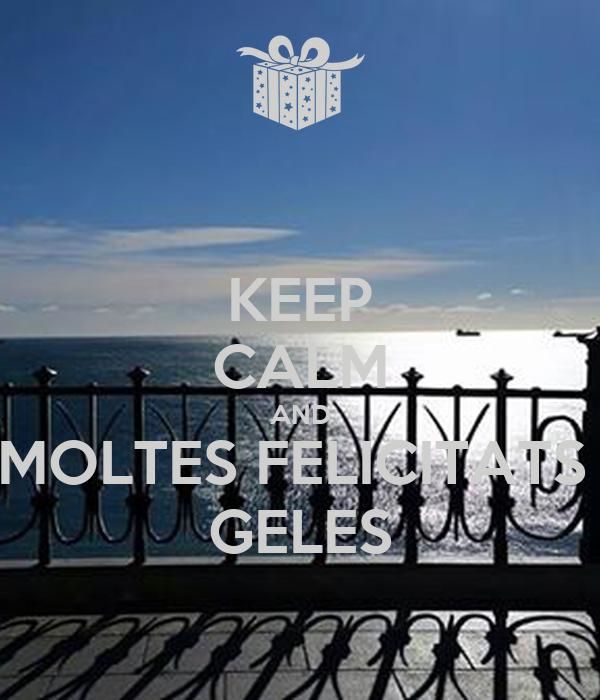 KEEP CALM AND MOLTES FELICITATS  GELES