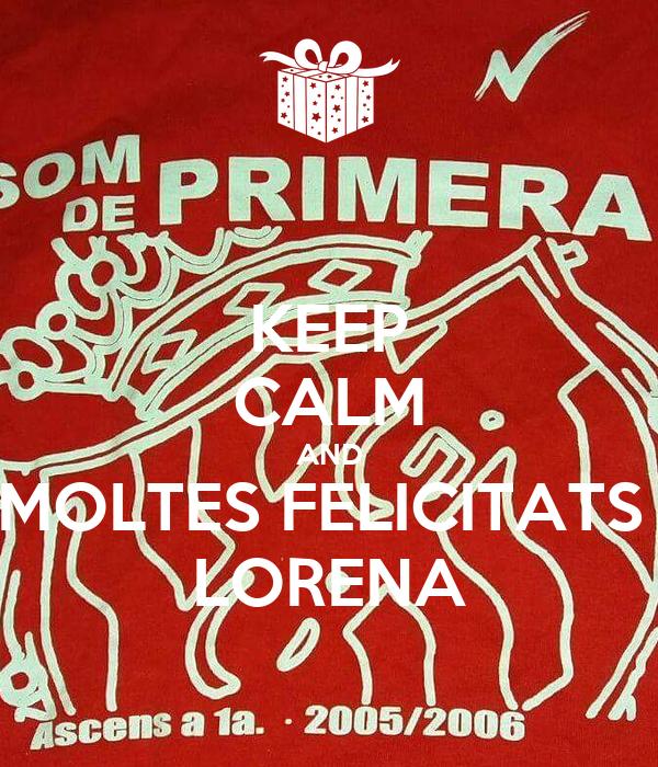 KEEP CALM AND MOLTES FELICITATS  LORENA