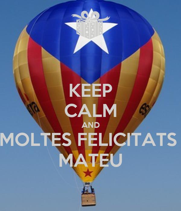 KEEP CALM AND MOLTES FELICITATS  MATEU