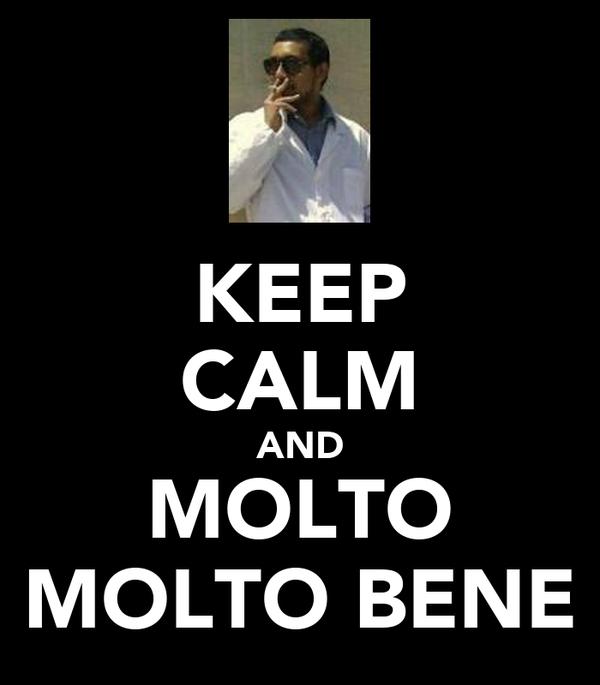 KEEP CALM AND MOLTO MOLTO BENE
