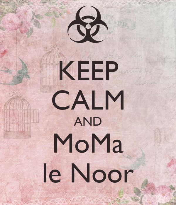 KEEP CALM AND MoMa le Noor