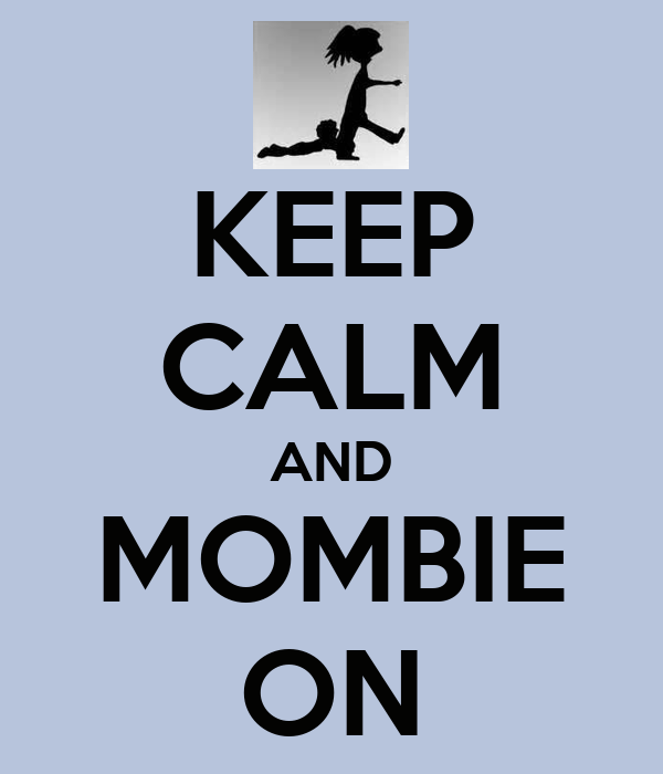 KEEP CALM AND MOMBIE ON