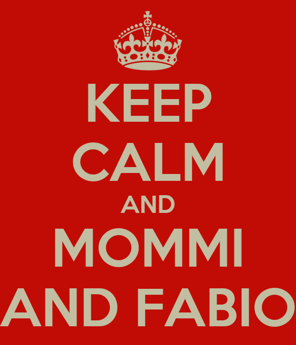 KEEP CALM AND MOMMI AND FABIO