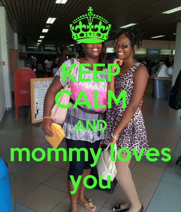 KEEP CALM AND mommy loves you