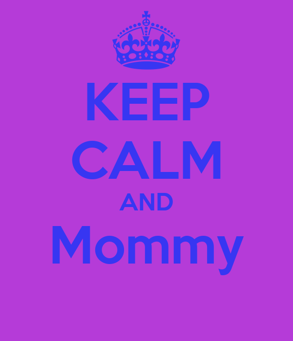 KEEP CALM AND Mommy
